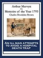 Arthur Mervyn - Or, Memoirs of the Year 1793 ebook by Charles Brockden Brown