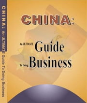 China: An Ultimate Guide to Doing Business ebook by Tan, Amy