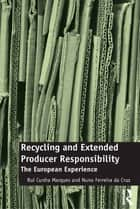 Recycling and Extended Producer Responsibility - The European Experience ebook by Rui Cunha Marques, Nuno Ferreira da Cruz