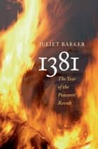 1381 - The Year of the Peasants' Revolt ebook by Juliet Barker
