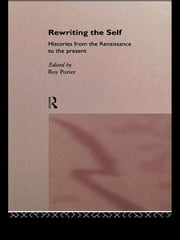 Rewriting the Self - Histories from the Middle Ages to the Present ebook by Roy Porter