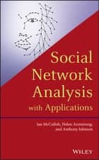 Social Network Analysis with Applications ebook by Ian McCulloh, Helen Armstrong, Anthony Johnson