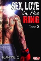 Sex, Love in the ring - Tome 2 ebook by Blandine C.