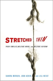 Stretched Thin - Poor Families, Welfare Work, and Welfare Reform ebook by Sandra Morgen,Joan Acker,Jill Weigt