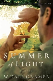 Summer of Light - A Novel ebook by W. Dale Cramer