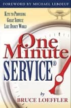 One Minute Service: Keys to Providing Great Service Like Disney World ebook by Bruce, Loeffler