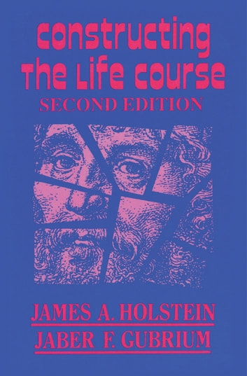 Constructing the Life Course ebook by James A. Holstein,Jaber F. Gubrium