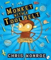 Monkey with a Tool Belt ebook by Chris  Monroe,Chris  Monroe