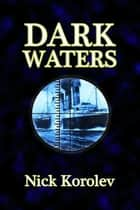 Dark Waters ebook by Nick Korolev
