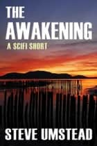 The Awakening - A SciFi Short ebook by Steve Umstead