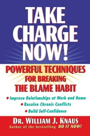 Take Charge Now! - Powerful Techniques for Breaking the Blame Habit ebook by William J. Knaus