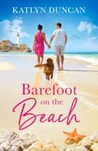 Barefoot on the Beach: A gorgeously uplifting romance perfect for summer vacation reading! ebook by Katlyn Duncan