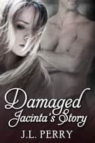 Damaged - Jacinta's Story ebook by J. L. Perry
