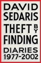Theft by Finding - Diaries (1977-2002)電子書籍 David Sedaris