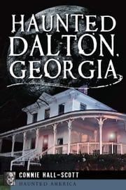 Haunted Dalton, Georgia ebook by Connie Hall-Scott