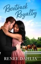 Racetrack Royalty (Merindah Park, #4) ebook by Renée Dahlia