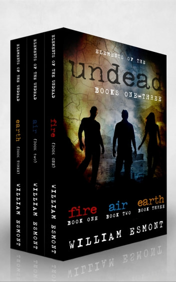 Elements of the Undead Books One-Three - A Zombie Apocalypse Collection ebook by William Esmont