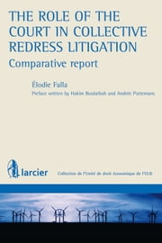 The role of the Court in Collective Redress Litigation : Comparative Report ebook by Élodie Falla,Hakim Boularbah,Andrée Puttemans