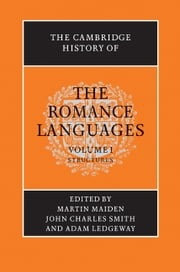The Cambridge History of the Romance Languages: Volume 1, Structures ebook by Martin Maiden,John Charles Smith,Adam Ledgeway
