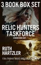 Relic Hunters Taskforce 3 Book Box Set - Archeological Adventure ebook by Ruth Hartzler