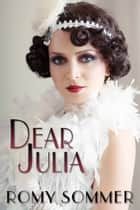 Dear Julia - A Jazz Age Romance ebook by Romy Sommer
