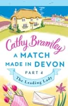 A Match Made in Devon - Part Four - The Leading Lady 電子書 by Cathy Bramley