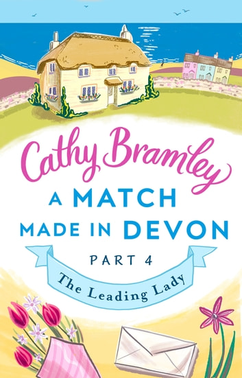 A Match Made in Devon - Part Four - The Leading Lady ebook by Cathy Bramley