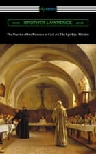 The Practice of the Presence of God and The Spiritual Maxims ebook by Brother Lawrence