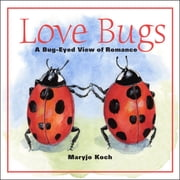 Love Bugs - A Bug-Eyed View of Romance ebook by Maryjo Koch