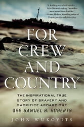 For Crew and Country - The Inspirational True Story of Bravery and Sacrifice Aboard the USS Samuel B. Roberts ebook by John Wukovits