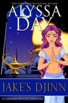 Jake's Djinn - A Cardinal Witches paranormal romance story ebook by Alyssa Day