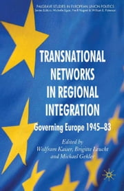 Transnational Networks in Regional Integration - Governing Europe 1945-83 ebook by W. Kaiser,B. Leucht,M. Gehler