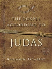 The Gospel According to Judas by Benjamin Iscariot ebook by Jeffrey Archer,Francis J. Moloney