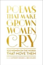 Poems That Make Grown Women Cry ebook by Anthony Holden,Ben Holden