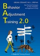 Behavior Adjustment Training 2.0 - New Practical Techniques for Fear, Frustration, and Aggression in Dogs ebook by Grisha Stewart