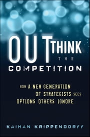 Outthink the Competition - How a New Generation of Strategists Sees Options Others Ignore ebook by Kaihan Krippendorff