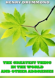 The greatest thing in the world and other addresses ebook by Henry drummond