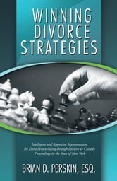 Winning Divorce Strategies - Intelligent and Aggressive Representation for Every Person Going through Divorce or Custody Proceedings in the State of New York ebook by Brian D. Perskin, Esq.