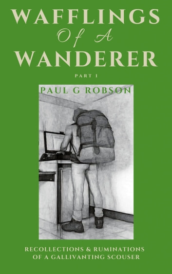 Wafflings of a Wanderer Part I - Recollections & Ruminations of a Gallivanting Scouser ebook by Paul G Robson