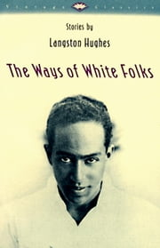 The Ways of White Folks - Stories ebook by Langston Hughes