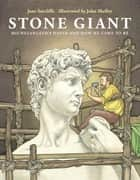 Stone Giant - Michelangelo's David and How He Came to Be ebook by Jane Sutcliffe, John Shelley