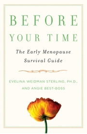 Before Your Time - The Early Menopause Survival Guide ebook by Angie Best-Boss,Evelina Weidman Sterling, Ph.D.