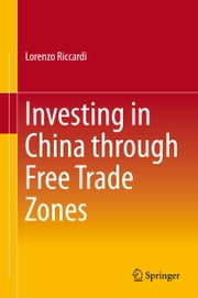 Investing in China through Free Trade Zones ebook by Lorenzo Riccardi