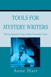 Tools for Mystery Writers - Writing Suspense Using Hidden Personality Traits ebook by Anne Hart