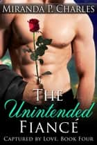 The Unintended Fiancé ebook by Miranda P. Charles