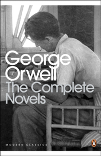 The Complete Novels of George Orwell - Animal Farm, Burmese Days, A Clergyman's Daughter, Coming Up for Air, Keep the Aspidistra Flying, Nineteen Eighty-Four ebook by George Orwell