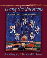 Living the Questions, second edition - A Guide for Teacher-Researchers ebook by Ruth Shagoury,Brenda Miller Power