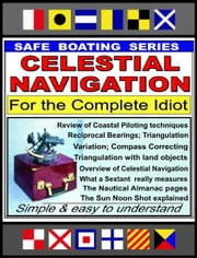 Celestial Navigation for the Complete Idiot: A Simple Explanation ebook by Gene Grossman