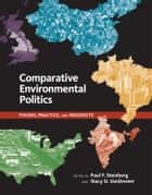 Comparative Environmental Politics - Theory, Practice, and Prospects ebook by Paul F. Steinberg, Stacy D. VanDeveer, James Meadowcroft,...