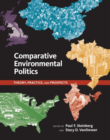 Comparative Environmental Politics - Theory, Practice, and Prospects ebook by James Meadowcroft,Riley Dunlap,Richard E. York,Kate O'Neill,Deborah Rigling Gallagher,Erika Weinthal,Michael O'Neill,Kathryn Hochstetler,Jeannie Sowers,Liliana B. Andonova,Arun Agrawal,Henrik Selin,Paul F. Steinberg,Stacy D. VanDeveer